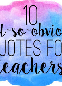 10 Not-So-Obvious Quotes for Teachers